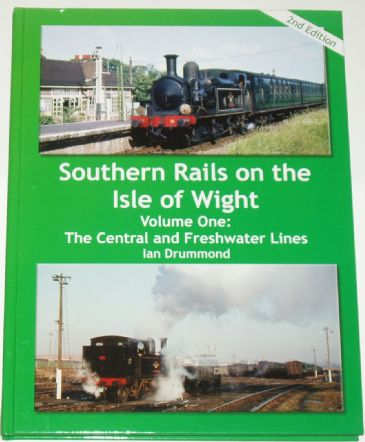 Southern Rails on the Isle of Wight - Volume One: The Central and Freshwater Lines, by Ian Drummond